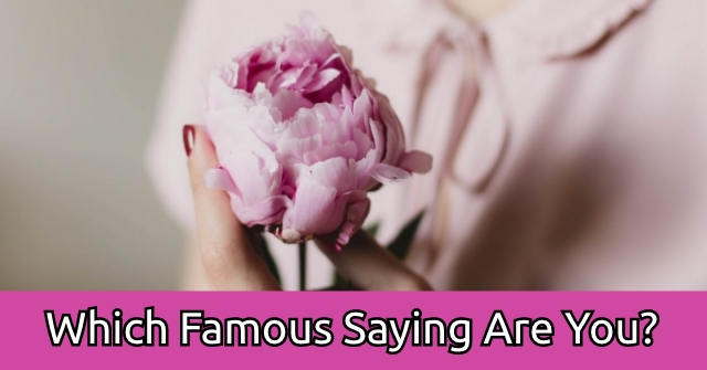 Which Famous Saying Are You?