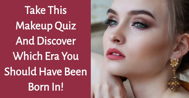Take This Makeup Quiz And Discover Which Era You Should Have Been Born In!