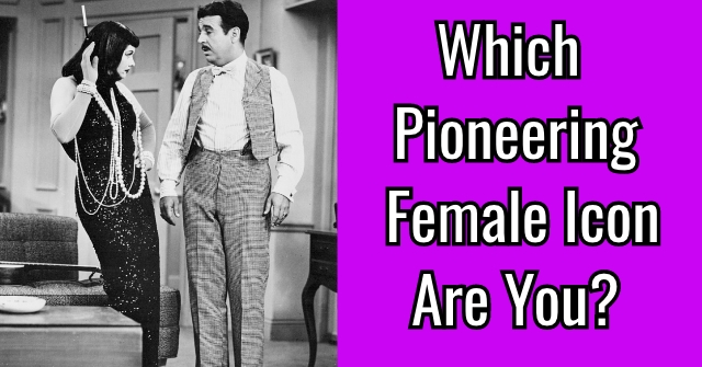 Which Pioneering Female Icon Are You?