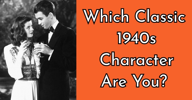 Which Classic 1940s Character Are You?