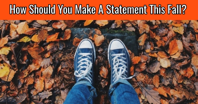How Should You Make A Statement This Fall?