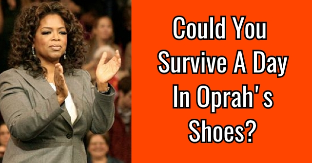Could You Survive A Day In Oprah's Shoes?