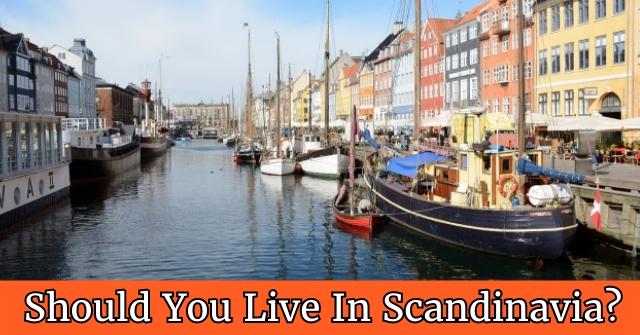 Should You Live In Scandinavia?