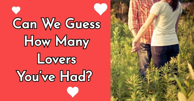 Can We Guess How Many Lovers You've Had?