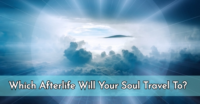 Which Afterlife Will Your Soul Travel To?
