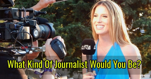 What Kind Of Journalist Would You Be?