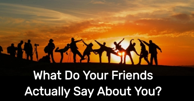 What Do Your Friends Actually Say About You?