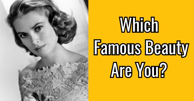 Which Famous Beauty Are You?