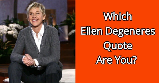 Which Ellen Degeneres Quote Are You?