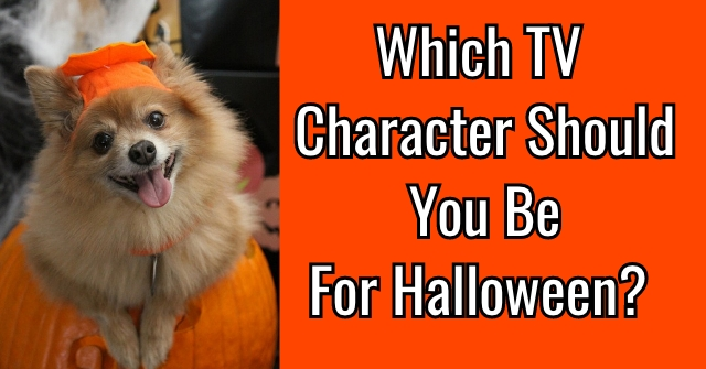 Which TV Character Should You Be For Halloween?