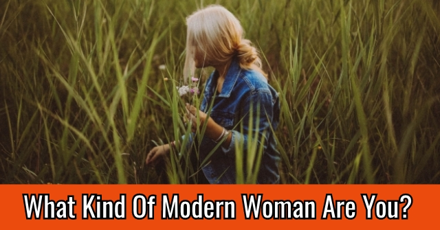 What Kind Of Modern Woman Are You?