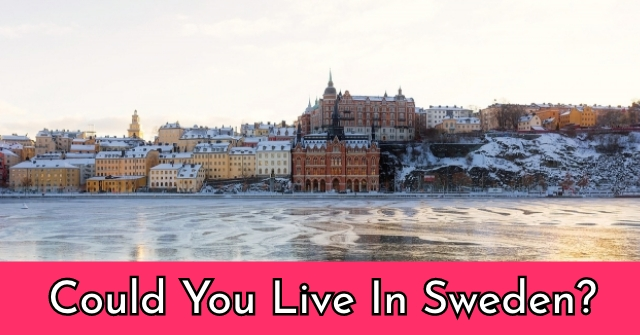 Could You Live In Sweden?