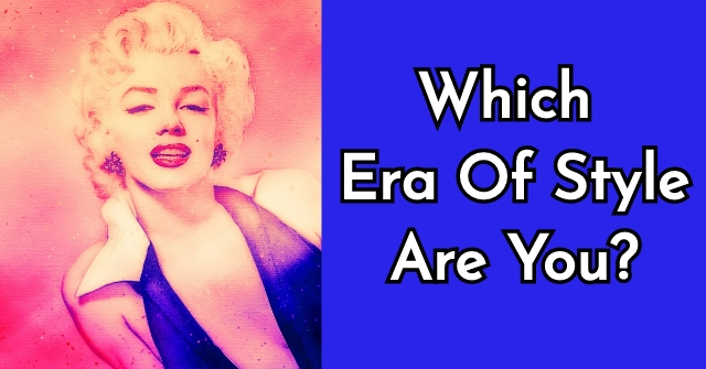 Which Era Of Style Are You?
