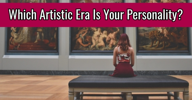 Which Artistic Era Is Your Personality?