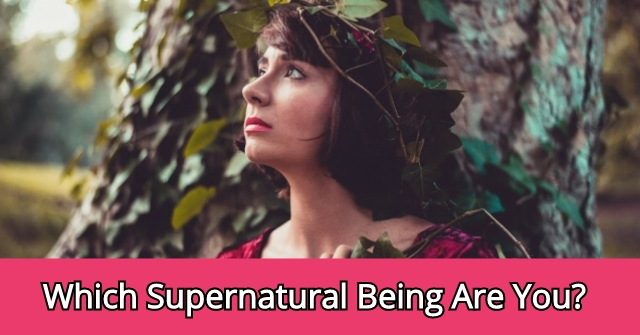 Which Supernatural Being Are You?