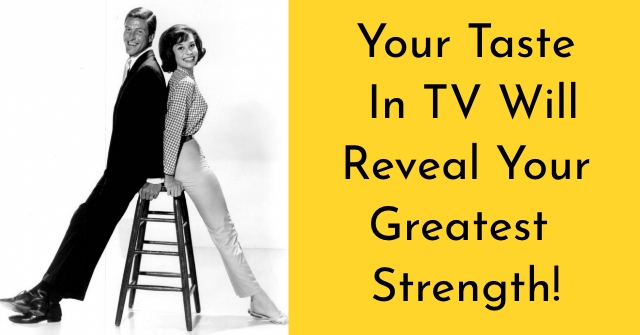 Your Taste In TV Will Reveal Your Greatest Strength!