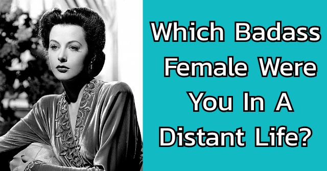 Which Badass Female Were You In A Distant Life?