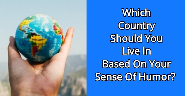 Which Country Should You Live In Based On Your Sense Of Humor?