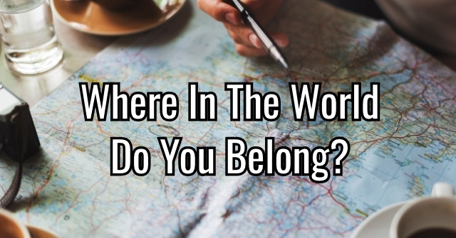 Where In The World Do You Belong?