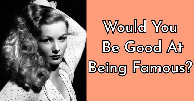 Would You Be Good At Being Famous?