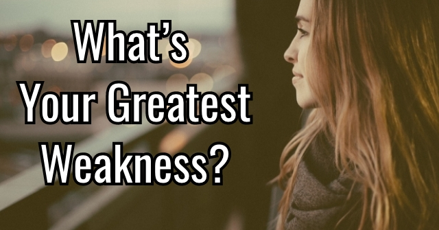 What's Your Greatest Weakness?
