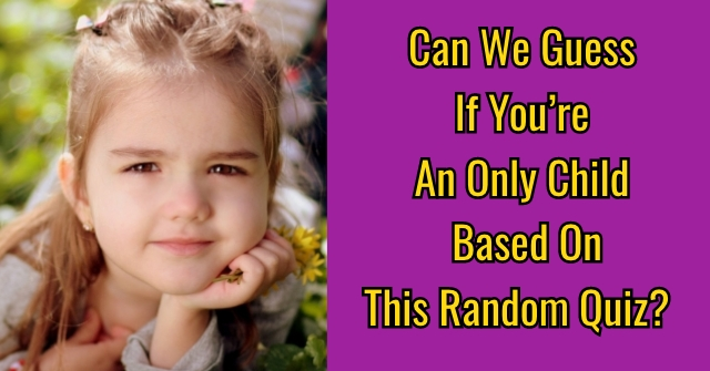 Can We Guess If You're An Only Child Based On This Random Quiz?