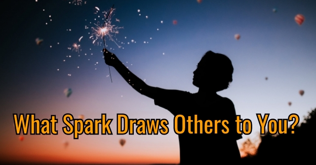 What Spark Draws Others to You?