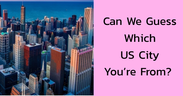 Can We Guess Which US City You're From?