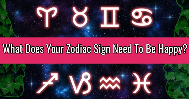 What Does Your Zodiac Sign Need To Be Happy?