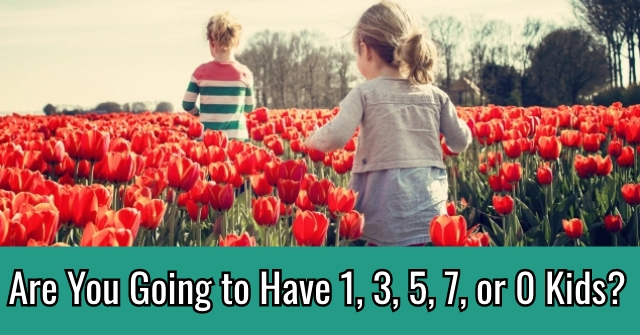 Are You Going to Have 1, 3, 5, 7, or 0 Kids?