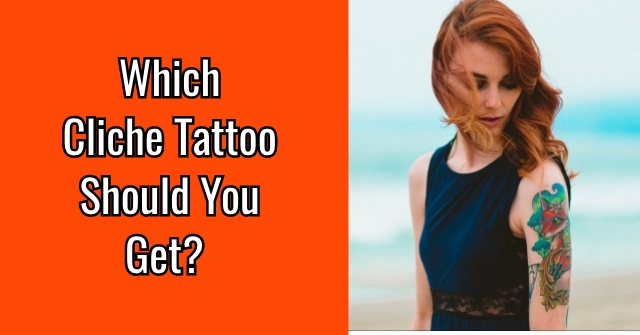 Which Cliche Tattoo Should You Get?