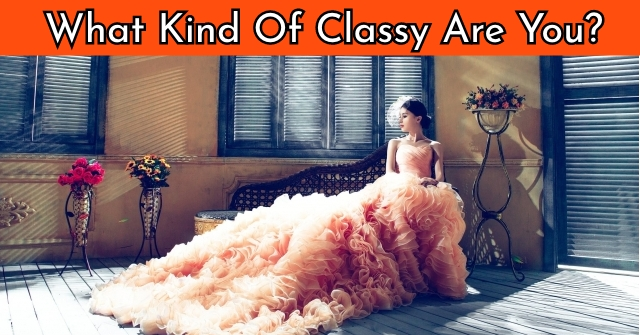 What Kind Of Classy Are You?