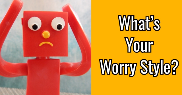 What's Your Worry Style?