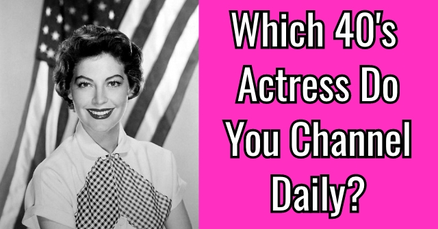 Which 40's Actress Do You Channel Daily?