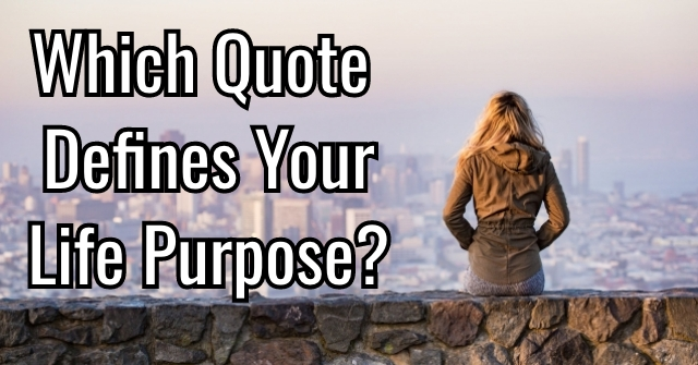 Which Quote Defines Your Life Purpose?