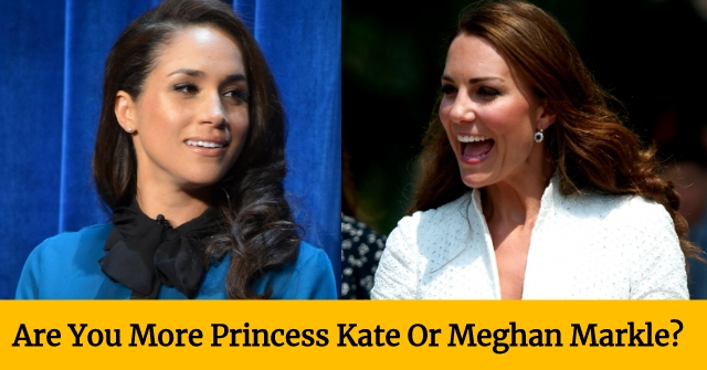 Are You More Princess Kate Or Meghan Markle?