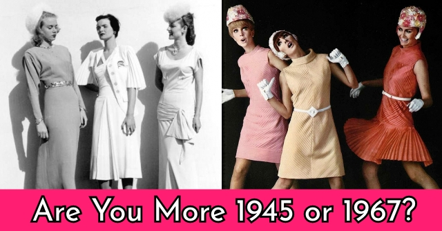 Are You More 1945 or 1967?