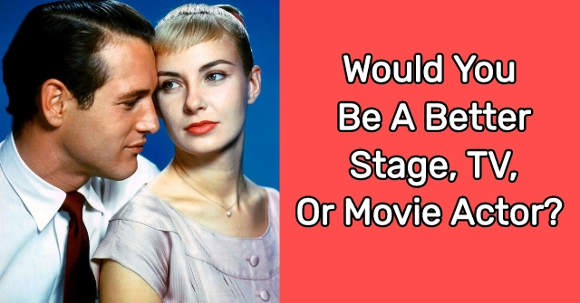Would You Be A Better Stage, TV, Or Movie Actor?