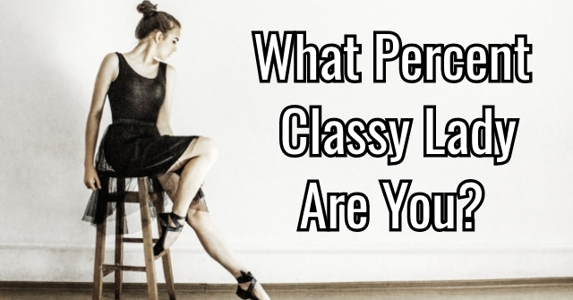 What Percent Classy Lady Are You?
