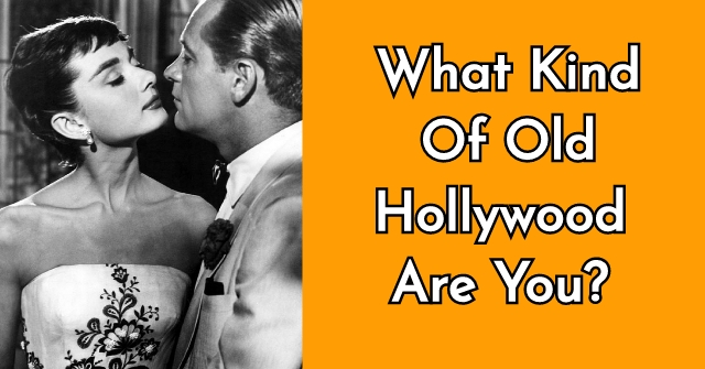 What Kind Of Old Hollywood Are You?
