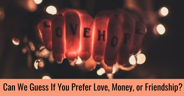 Can We Guess If You Prefer Love, Money, or Friendship?