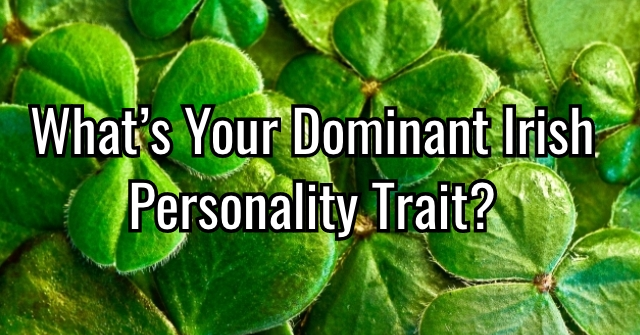 What's Your Dominant Irish Personality Trait?