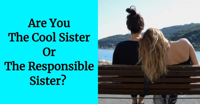 Are You The Cool Sister or the Responsible Sister?