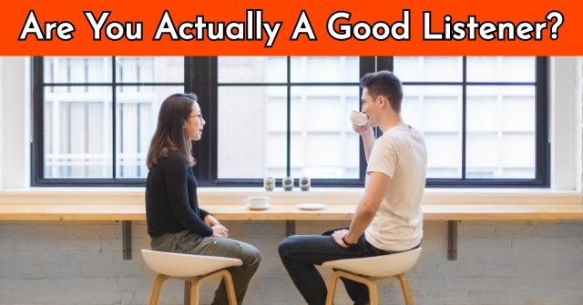 Are You Actually A Good Listener?