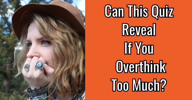 Can This Quiz Reveal If You Overthink Too Much?