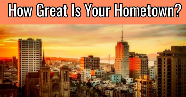 How Great Is Your Hometown?