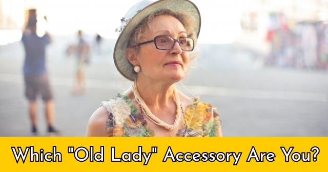 "Which ""Old Lady"" Accessory Are You?"