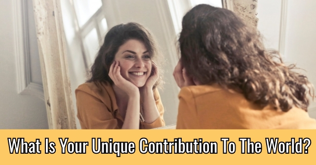 What Is Your Unique Contribution To The World?
