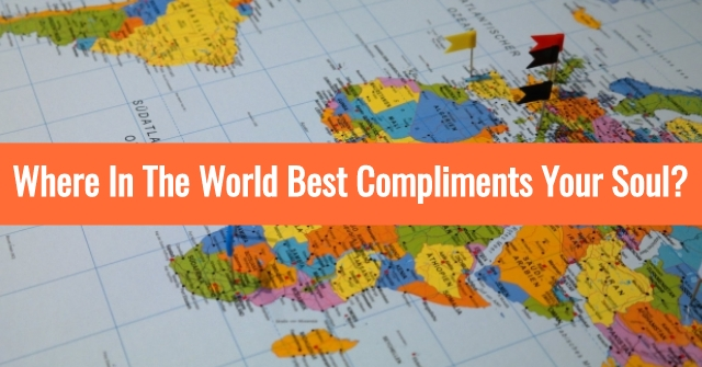 Where In The World Best Compliments Your Soul?