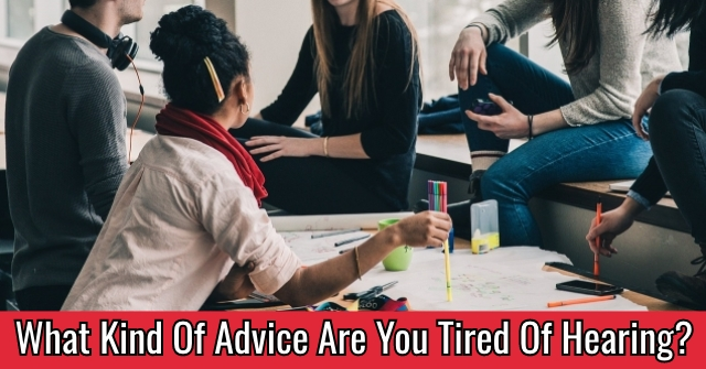 What Kind Of Advice Are You Tired Of Hearing?